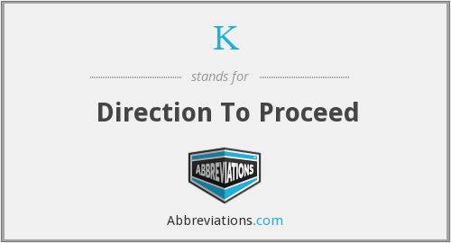K - Direction To Proceed