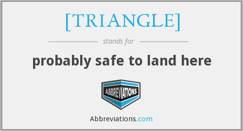 [TRIANGLE] - probably safe to land here