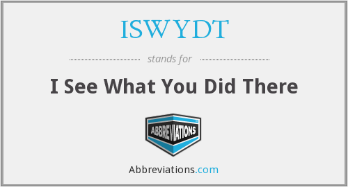 ISWYDT - I See What You Did There