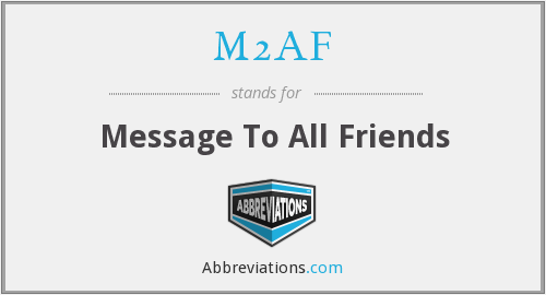M2AF - Message To All Friends
