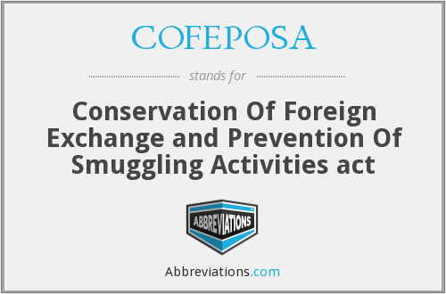 COFEPOSA - Conservation Of Foreign Exchange and Prevention Of Smuggling Activities act