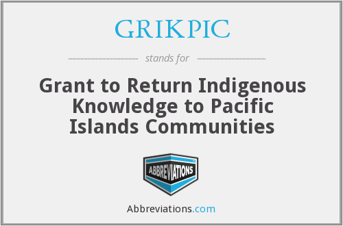 GRIKPIC - Grant to Return Indigenous Knowledge to Pacific Islands Communities