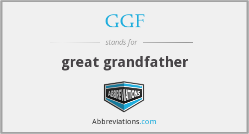 GGF - great grandfather