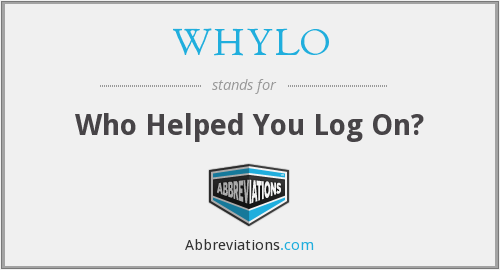 WHYLO - Who Helped You Log On?