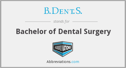 B.Dent.S. - Bachelor of Dental Surgery