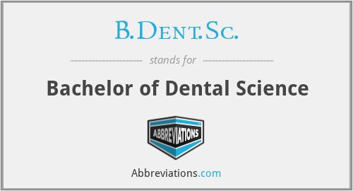 B.Dent.Sc. - Bachelor of Dental Science