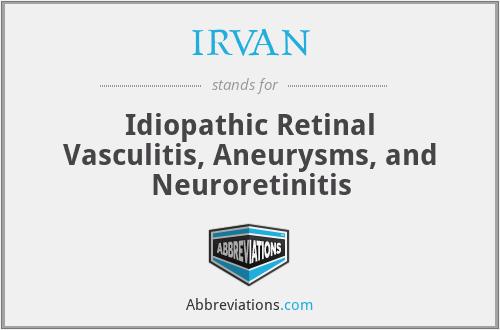 IRVAN - Idiopathic Retinal Vasculitis, Aneurysms, and Neuroretinitis