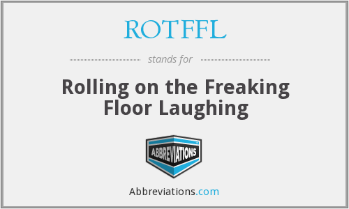 ROTFFL - Rolling on the Freaking Floor Laughing