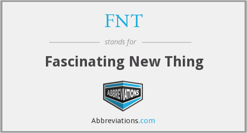 FNT - Fascinating New Thing