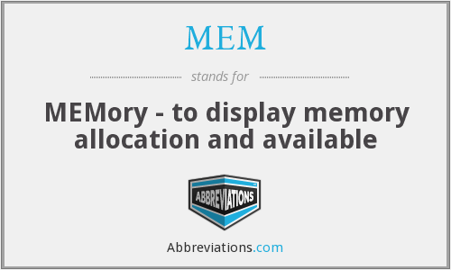 MEM - MEMory - to display memory allocation and available