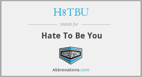 H8TBU - Hate To Be You