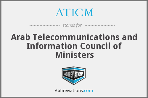 ATICM - Arab Telecommunications and Information Council of Ministers