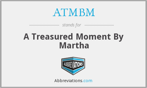 ATMBM - A Treasured Moment By Martha