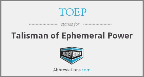 TOEP - Talisman of Ephemeral Power