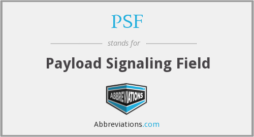 PSF - Payload Signaling Field
