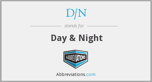 What does D/N stand for?