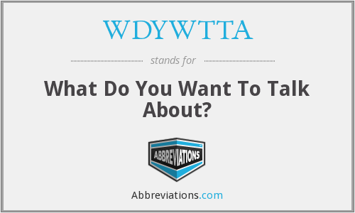 WDYWTTA - What Do You Want To Talk About?