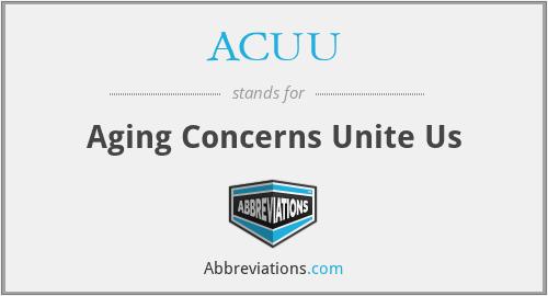 ACUU - Aging Concerns Unite Us