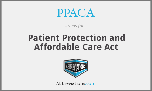 PPACA - Patient Protection and Affordable Care Act
