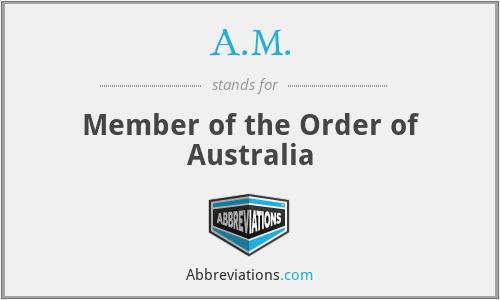 A.M. - Member of the Order of Australia