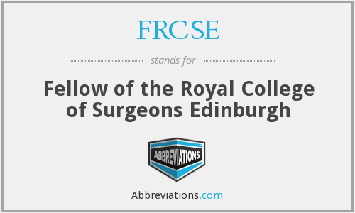 FRCSE - Fellow of the Royal College of Surgeons Edinburgh