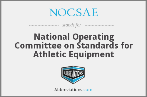 NOCSAE - National Operating Committee on Standards for Athletic Equipment