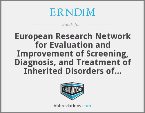 ERNDIM - European Research Network for Evaluation and Improvement of Screening, Diagnosis, and Treatment of Inherited Disorders of Metabolism