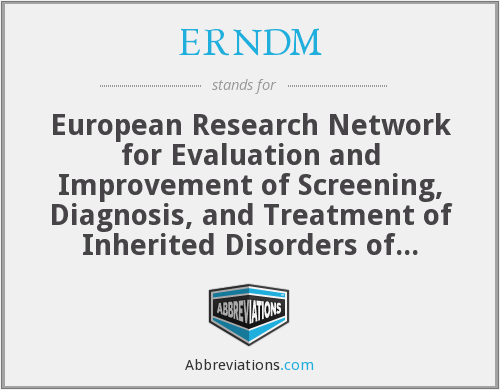 ERNDM - European Research Network for Evaluation and Improvement of Screening, Diagnosis, and Treatment of Inherited Disorders of Metabolism