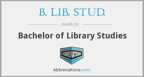 B. LIB. STUD. - Bachelor of Library Studies