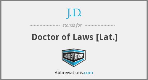 J.D. - Doctor of Laws [Lat.]