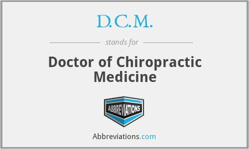 D.C.M. - Doctor of Chiropractic Medicine