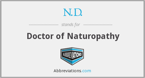 N.D. - Doctor of Naturopathy