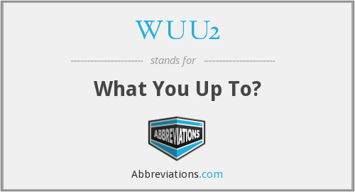 WUU2 - What You Up To?