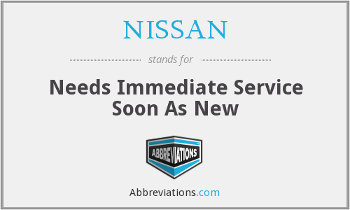NISSAN - Needs Immediate Service Soon As New