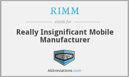 RIMM - Really Insignificant Mobile Manufacturer