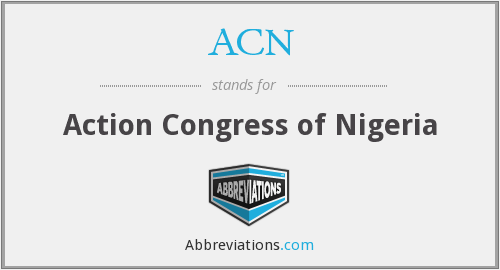 ACN - Action Congress of Nigeria