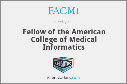 FACMI - Fellow of the American College of Medical Informatics