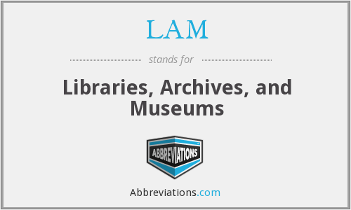 LAM - libraries, archives, and museums