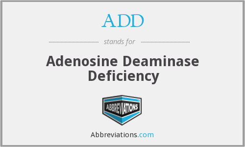 ADD - Adenosine Deaminase Deficiency