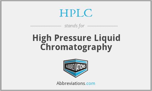 HPLC - High Pressure Liquid Chromatography