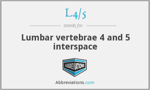L4/5 - Lumbar vertebrae 4 and 5 interspace