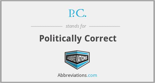 P.C. - Politically Correct