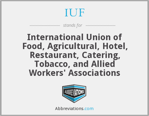 IUF - International Union of Food, Agricultural, Hotel, Restaurant, Catering, Tobacco, and Allied Workers' Associations