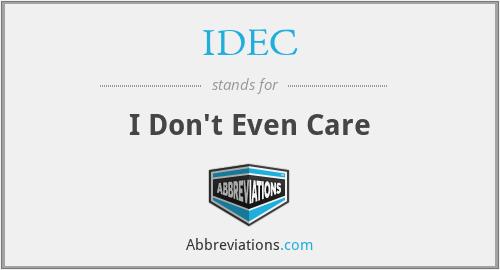 IDEC - I Don't Even Care
