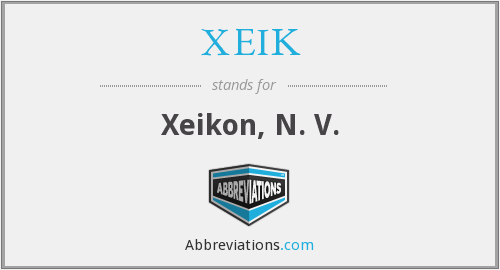 What does XEIK stand for?