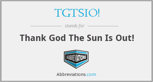 What does TGTSIO! stand for?
