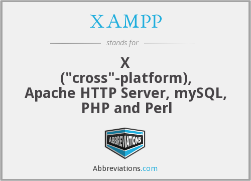 "XAMPP - X (""cross""-platform), Apache HTTP Server, mySQL, PHP and Perl"