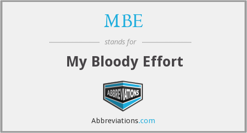 MBE - My Bloody Effort