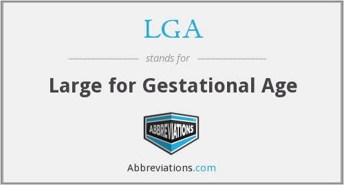 LGA - large for gestational age