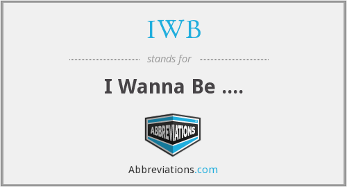 IWB - I Wanna Be ....